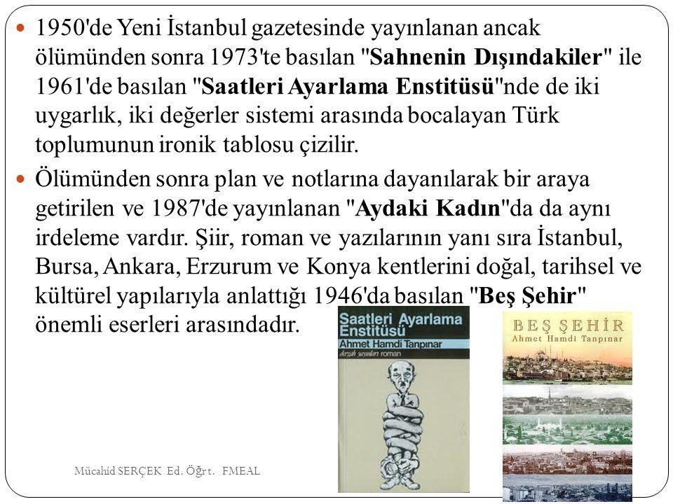 1950 de Yeni İstanbul gazetesinde yayınlanan ancak ölümünden sonra 1973 te basılan Sahnenin Dışındakiler ile 1961 de basılan Saatleri Ayarlama Enstitüsü nde de iki uygarlık, iki değerler sistemi arasında bocalayan Türk toplumunun ironik tablosu çizilir.