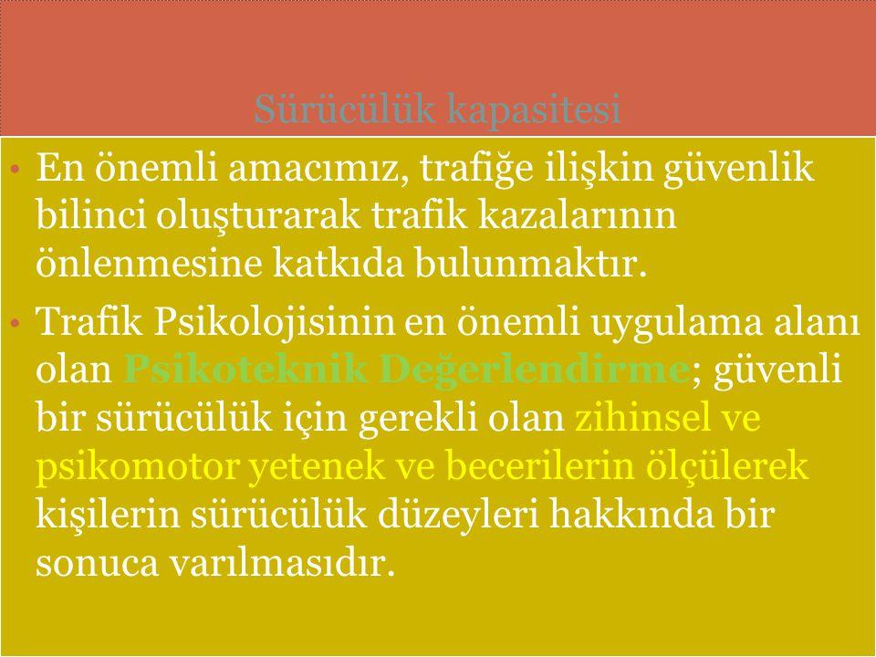 Sürücülük kapasitesi En önemli amacımız, trafiğe ilişkin güvenlik bilinci oluşturarak trafik kazalarının önlenmesine katkıda bulunmaktır.
