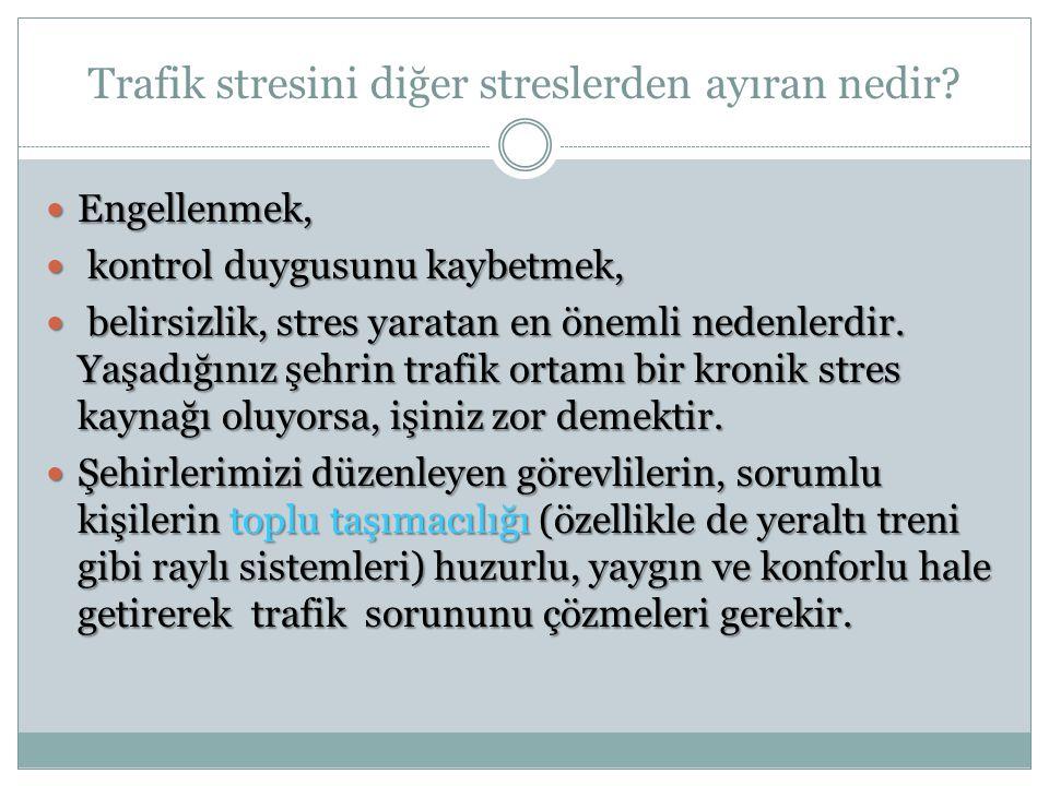 Trafik stresini diğer streslerden ayıran nedir