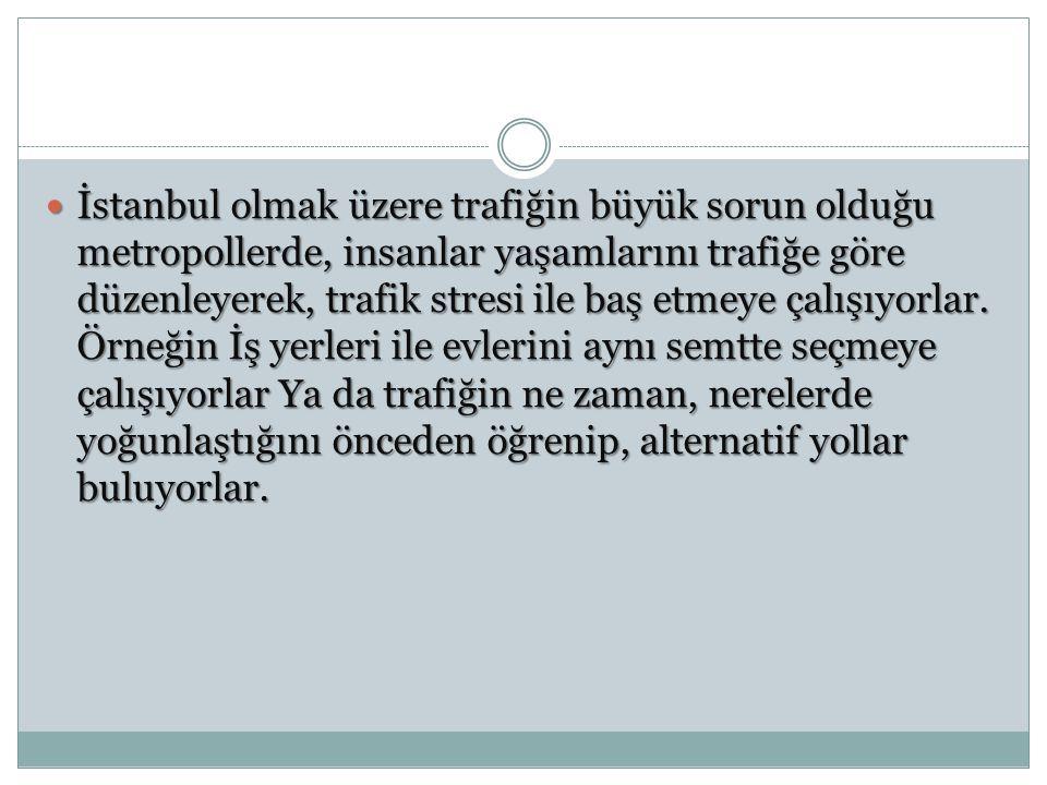 İstanbul olmak üzere trafiğin büyük sorun olduğu metropollerde, insanlar yaşamlarını trafiğe göre düzenleyerek, trafik stresi ile baş etmeye çalışıyorlar.