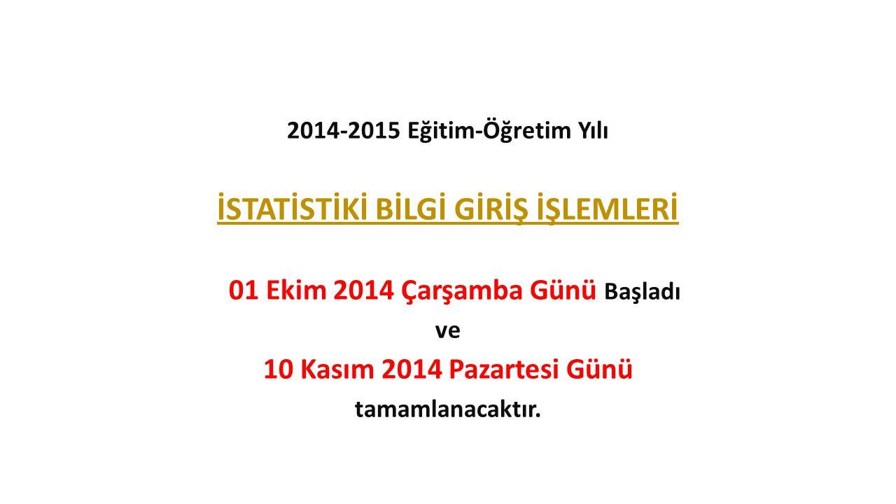 İSTATİSTİKİ BİLGİ GİRİŞ İŞLEMLERİ 01 Ekim 2014 Çarşamba Günü Başladı