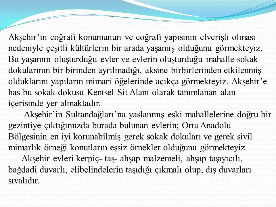 Akşehir'in coğrafi konumunun ve coğrafi yapısının elverişli olması nedeniyle çeşitli kültürlerin bir arada yaşamış olduğunu görmekteyiz.