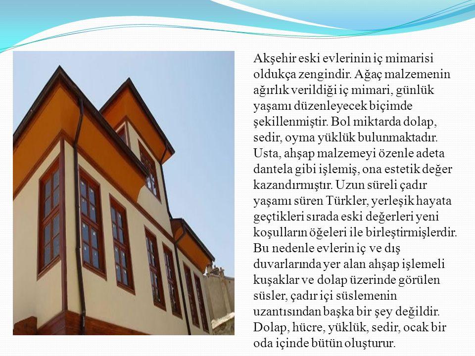Akşehir eski evlerinin iç mimarisi oldukça zengindir