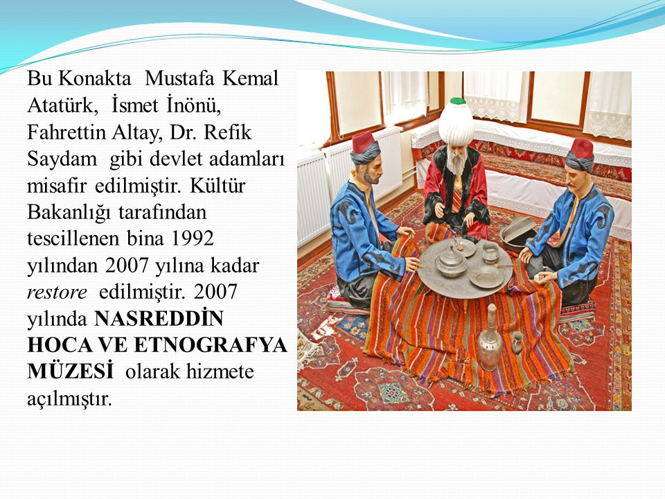 Bu Konakta Mustafa Kemal Atatürk, İsmet İnönü, Fahrettin Altay, Dr