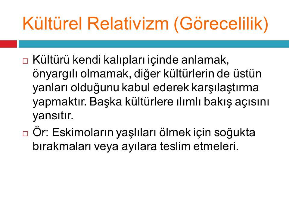 Kültürel Relativizm (Görecelilik)
