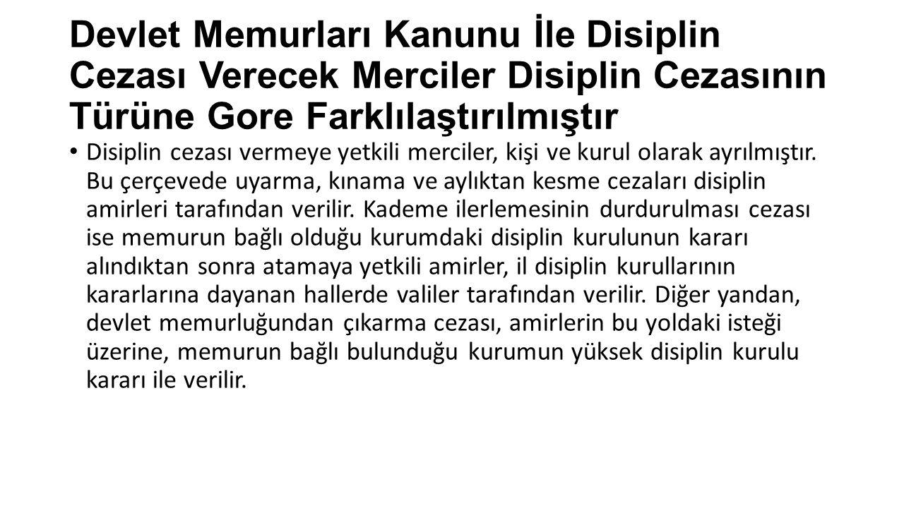Devlet Memurları Kanunu İle Disiplin Cezası Verecek Merciler Disiplin Cezasının Türüne Gore Farklılaştırılmıştır