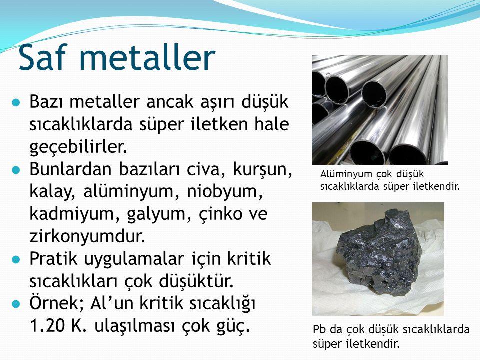 Saf metaller Bazı metaller ancak aşırı düşük sıcaklıklarda süper iletken hale geçebilirler.