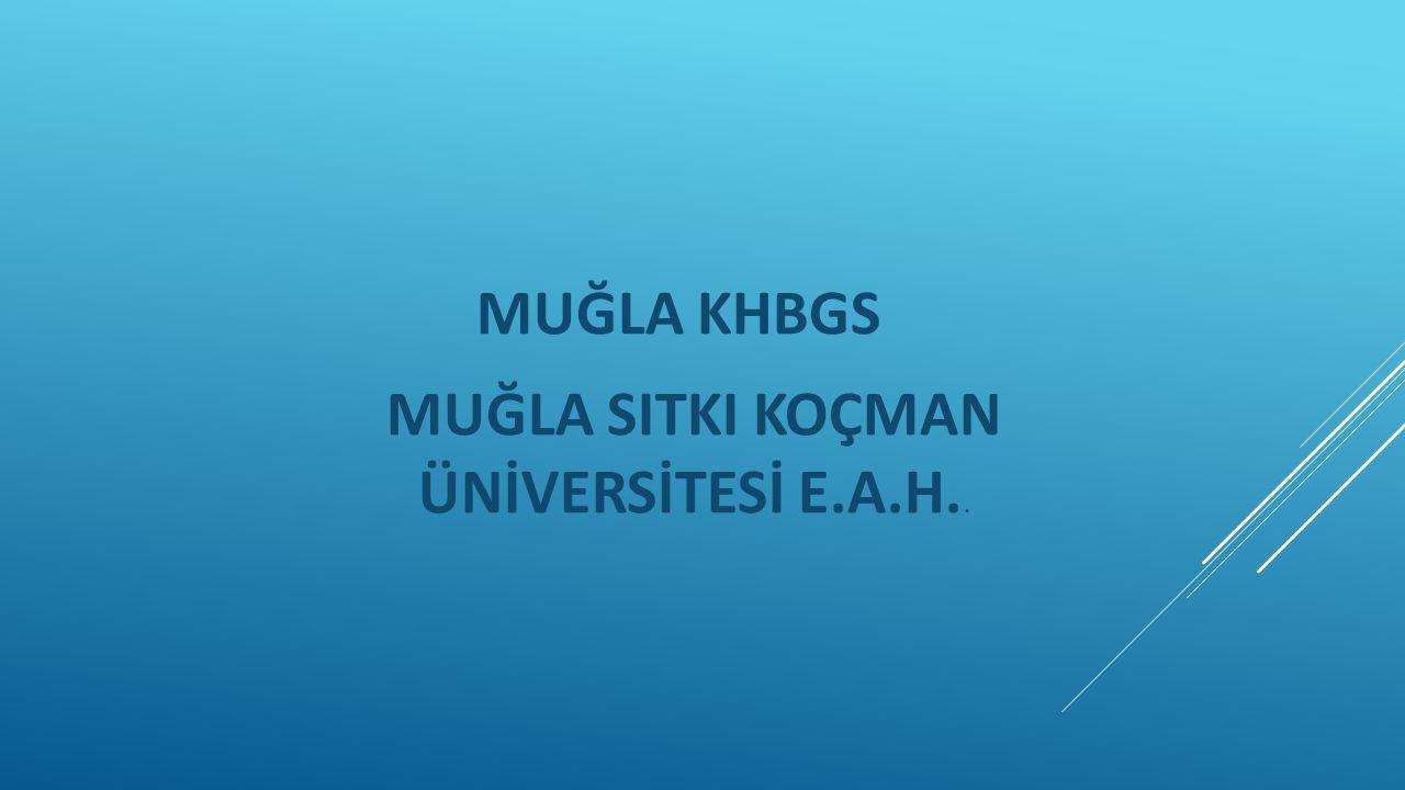 MUĞLA KHBGS MUĞLA SITKI KOÇMAN ÜNİVERSİTESİ E.A.H..