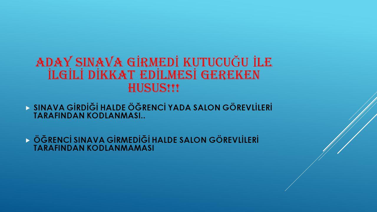 ADAY SINAVA GİRMEDİ KUTUCUĞU İLE İLGİLİ DİKKAT EDİLMESİ GEREKEN HUSUS!!!
