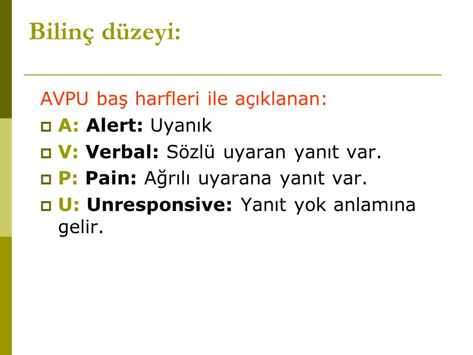Bilinç düzeyi: AVPU baş harfleri ile açıklanan: A: Alert: Uyanık