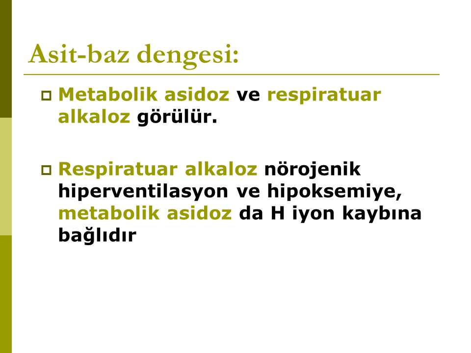 Asit-baz dengesi: Metabolik asidoz ve respiratuar alkaloz görülür.