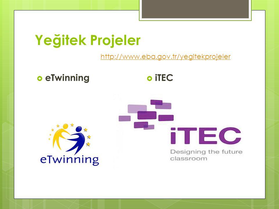 Yeğitek Projeler http://www.eba.gov.tr/yegitekprojeler eTwinning iTEC