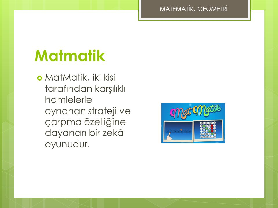 MATEMATİK, GEOMETRİ Matmatik.