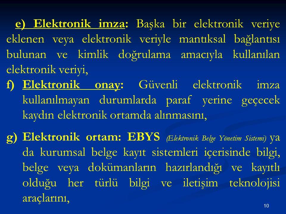 e) Elektronik imza: Başka bir elektronik veriye eklenen veya elektronik veriyle mantıksal bağlantısı bulunan ve kimlik doğrulama amacıyla kullanılan elektronik veriyi,