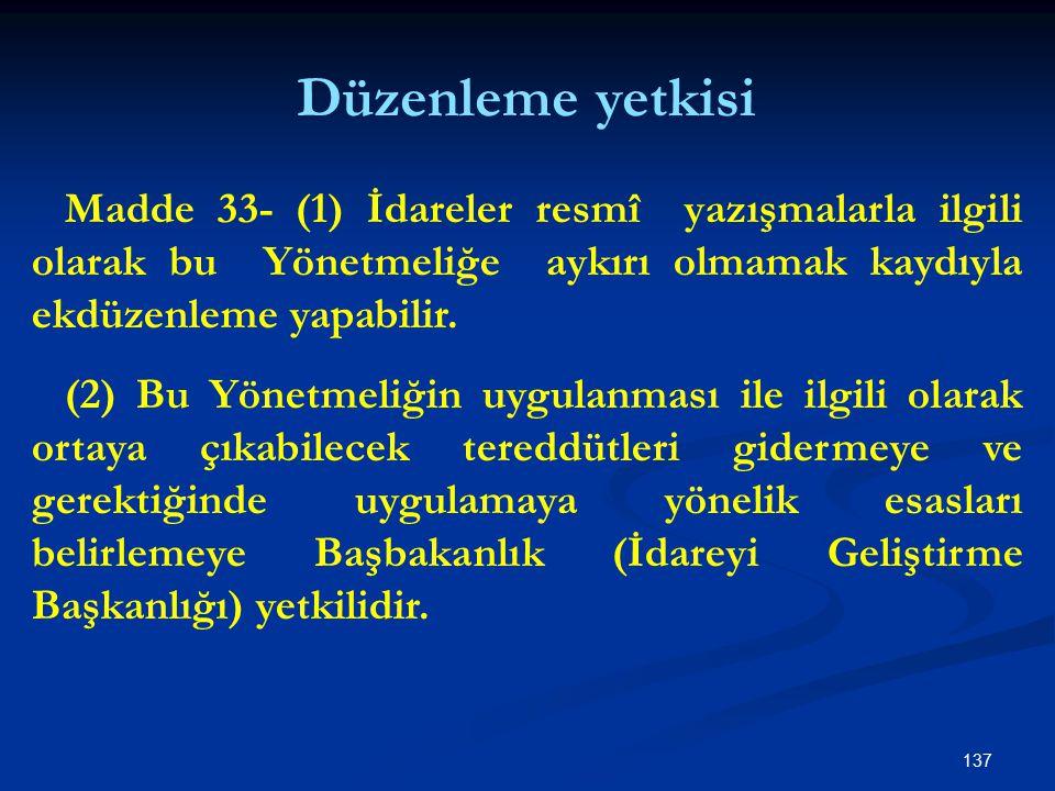 Düzenleme yetkisi Madde 33- (1) İdareler resmî yazışmalarla ilgili olarak bu Yönetmeliğe aykırı olmamak kaydıyla ekdüzenleme yapabilir.