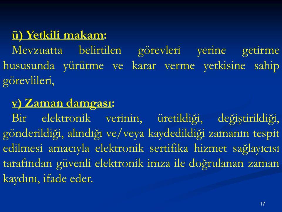 ü) Yetkili makam: Mevzuatta belirtilen görevleri yerine getirme hususunda yürütme ve karar verme yetkisine sahip görevlileri,