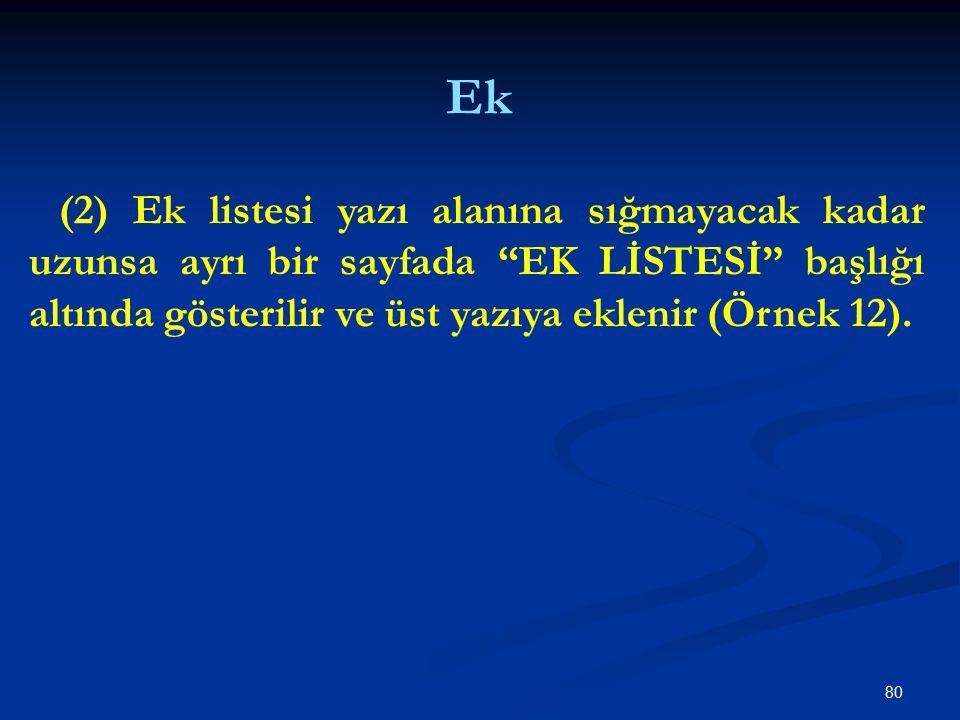 Ek (2) Ek listesi yazı alanına sığmayacak kadar uzunsa ayrı bir sayfada EK LİSTESİ başlığı altında gösterilir ve üst yazıya eklenir (Örnek 12).