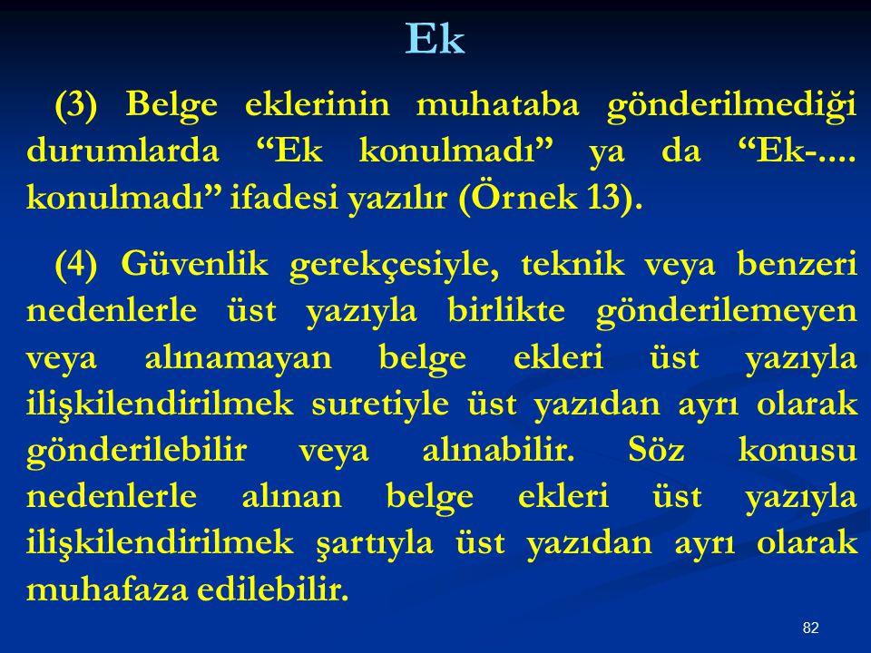 Ek (3) Belge eklerinin muhataba gönderilmediği durumlarda Ek konulmadı ya da Ek-.... konulmadı ifadesi yazılır (Örnek 13).