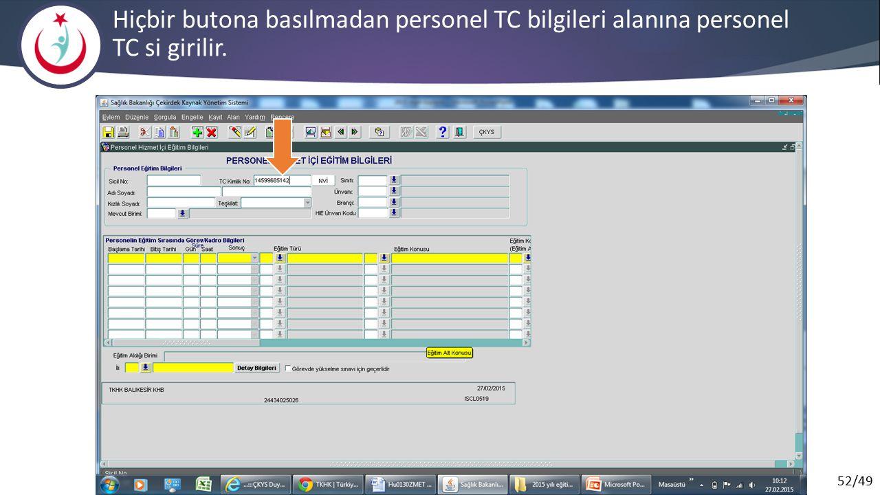 Hiçbir butona basılmadan personel TC bilgileri alanına personel TC si girilir.