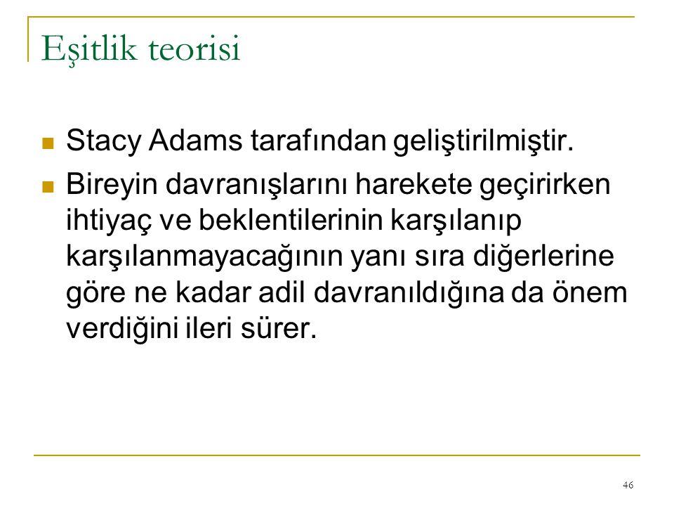 Eşitlik teorisi Stacy Adams tarafından geliştirilmiştir.