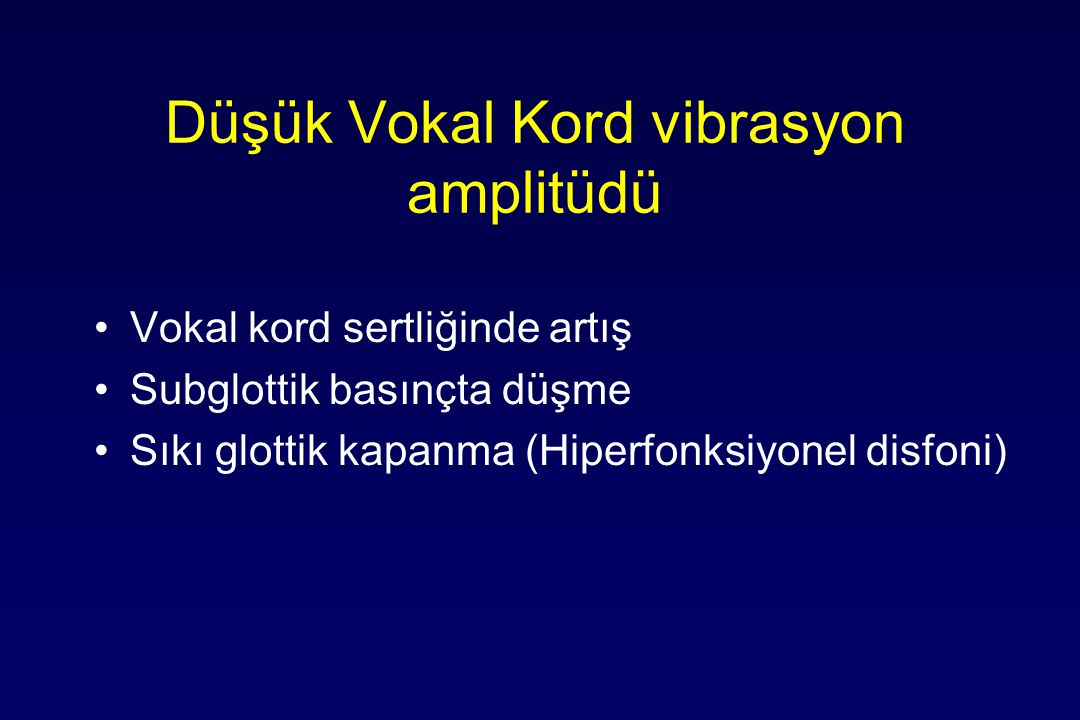 Düşük Vokal Kord vibrasyon amplitüdü