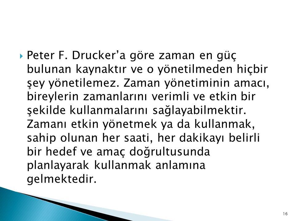 Peter F. Drucker'a göre zaman en güç bulunan kaynaktır ve o yönetilmeden hiçbir şey yönetilemez.
