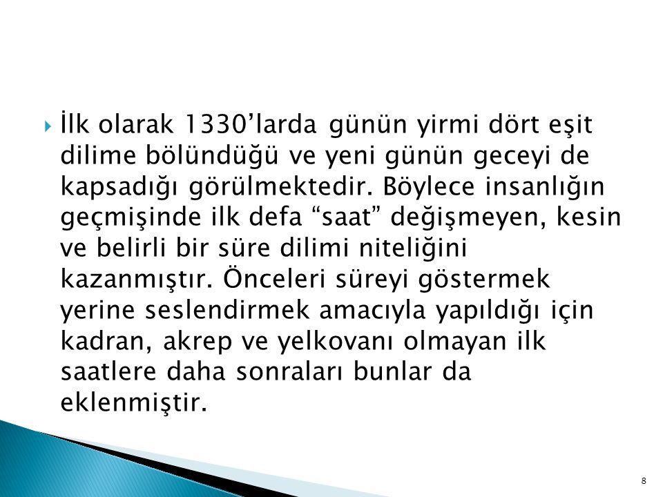 İlk olarak 1330'larda günün yirmi dört eşit dilime bölündüğü ve yeni günün geceyi de kapsadığı görülmektedir.