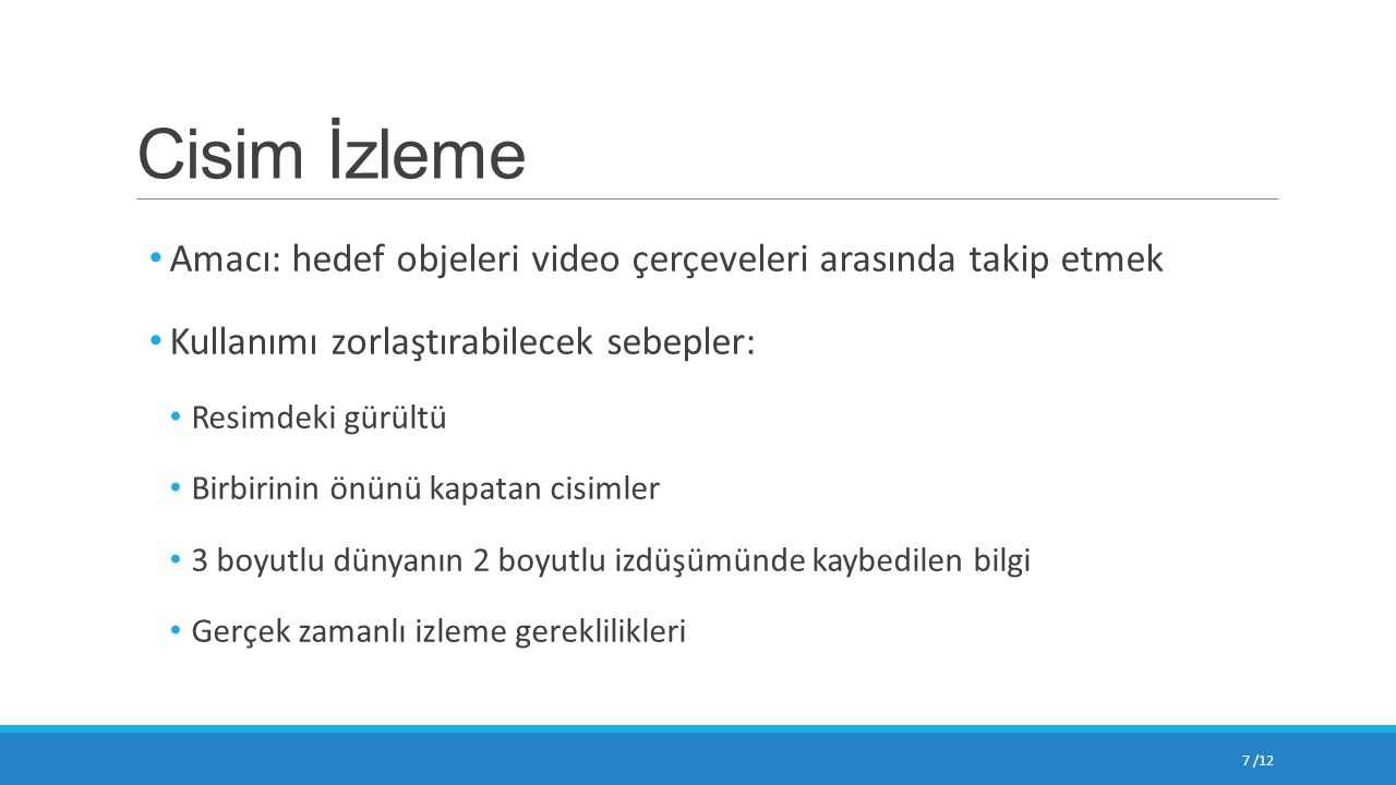 Cisim İzleme Amacı: hedef objeleri video çerçeveleri arasında takip etmek. Kullanımı zorlaştırabilecek sebepler: