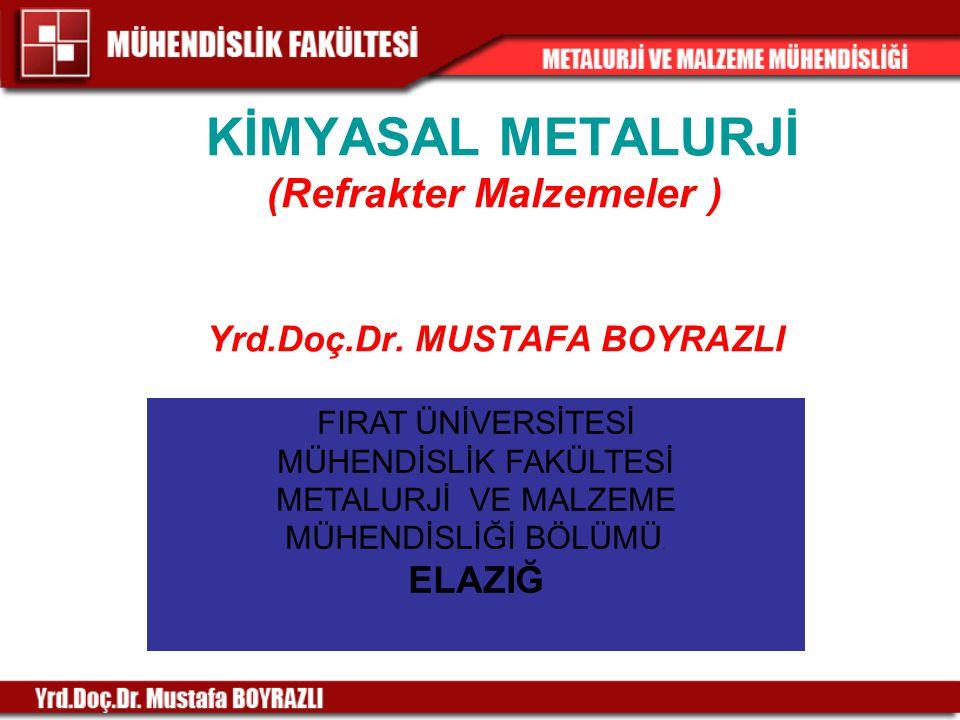 KİMYASAL METALURJİ (Refrakter Malzemeler ) Yrd. Doç. Dr