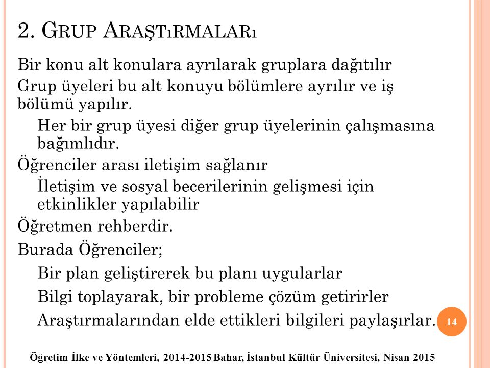 2. Grup Araştırmaları Bir konu alt konulara ayrılarak gruplara dağıtılır. Grup üyeleri bu alt konuyu bölümlere ayrılır ve iş bölümü yapılır.