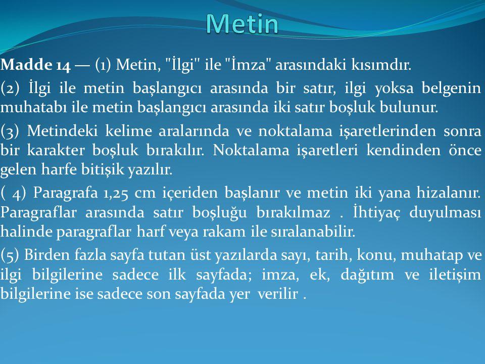 Metin Madde 14 — (1) Metin, İlgi ile İmza arasındaki kısımdır.