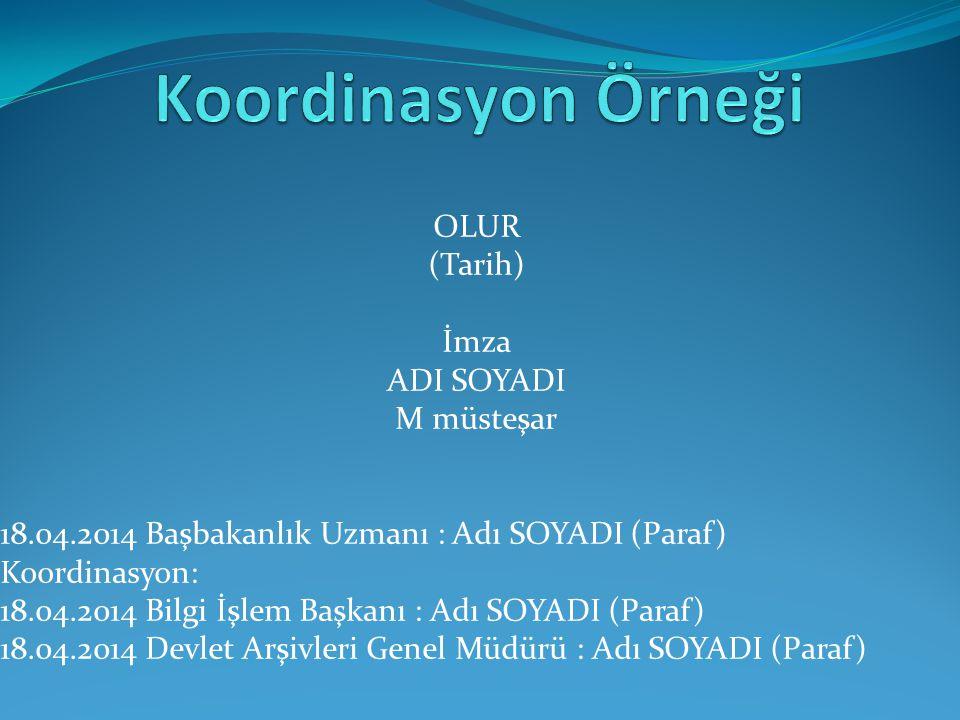 Koordinasyon Örneği OLUR (Tarih) İmza ADI SOYADI M müsteşar