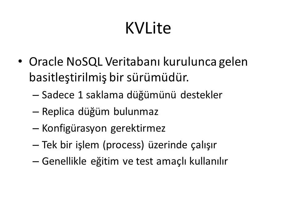 KVLite Oracle NoSQL Veritabanı kurulunca gelen basitleştirilmiş bir sürümüdür. Sadece 1 saklama düğümünü destekler.