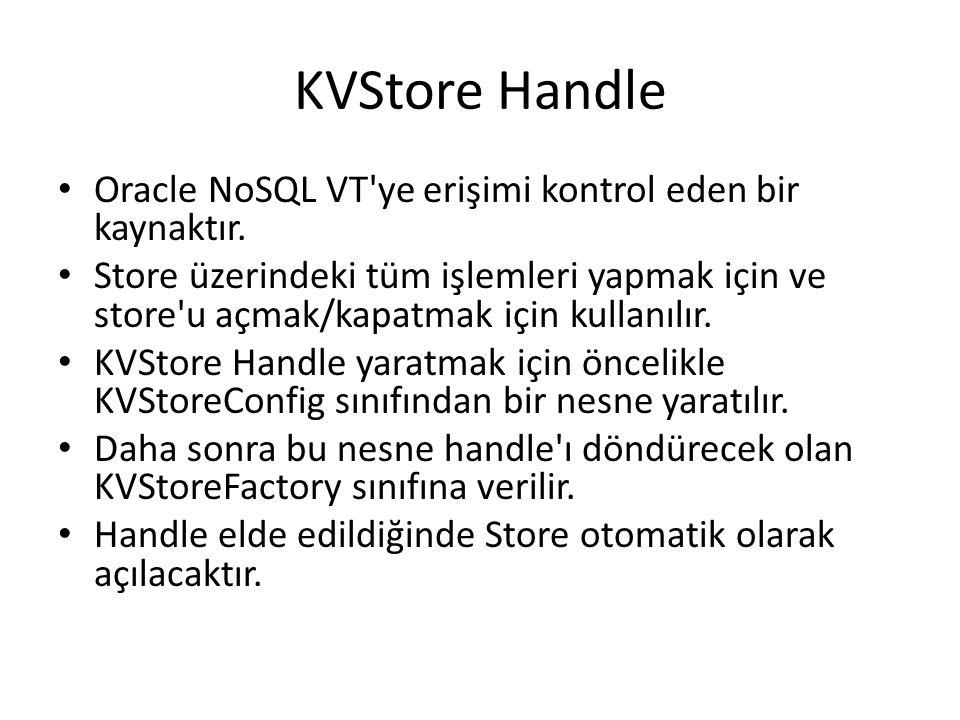 KVStore Handle Oracle NoSQL VT ye erişimi kontrol eden bir kaynaktır.