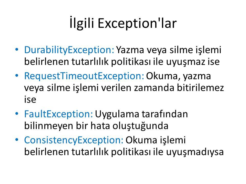 İlgili Exception lar DurabilityException: Yazma veya silme işlemi belirlenen tutarlılık politikası ile uyuşmaz ise.