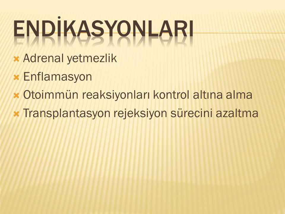 ENDİKASYONLARI Adrenal yetmezlik Enflamasyon