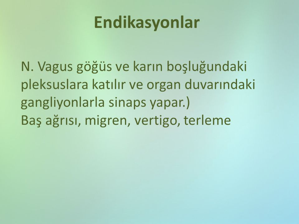 Endikasyonlar N. Vagus göğüs ve karın boşluğundaki pleksuslara katılır ve organ duvarındaki gangliyonlarla sinaps yapar.)