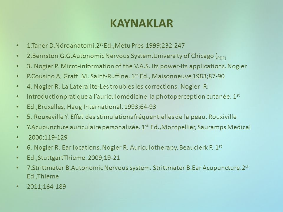 KAYNAKLAR 1.Taner D.Nöroanatomi.2st Ed.,Metu Pres 1999;232-247