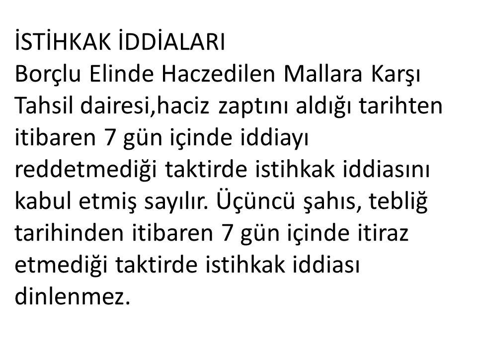 İSTİHKAK İDDİALARI Borçlu Elinde Haczedilen Mallara Karşı Tahsil dairesi,haciz zaptını aldığı tarihten itibaren 7 gün içinde iddiayı reddetmediği taktirde istihkak iddiasını kabul etmiş sayılır.