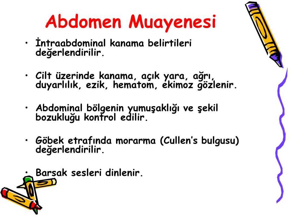 Abdomen Muayenesi İntraabdominal kanama belirtileri değerlendirilir.