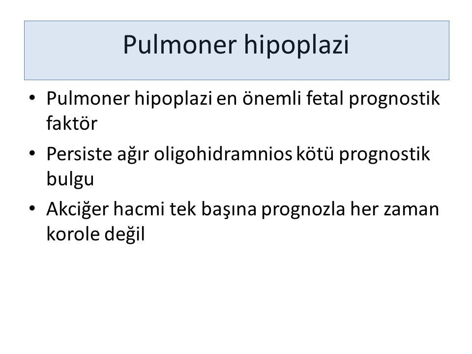 Pulmoner hipoplazi Pulmoner hipoplazi en önemli fetal prognostik faktör. Persiste ağır oligohidramnios kötü prognostik bulgu.