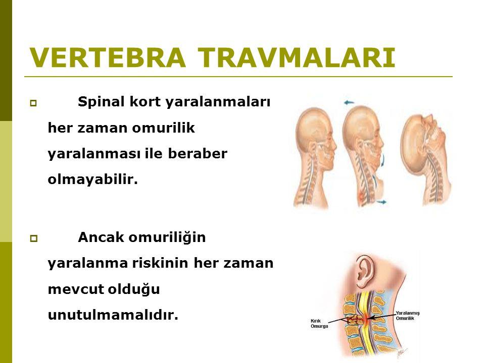 VERTEBRA TRAVMALARI Spinal kort yaralanmaları her zaman omurilik yaralanması ile beraber olmayabilir.