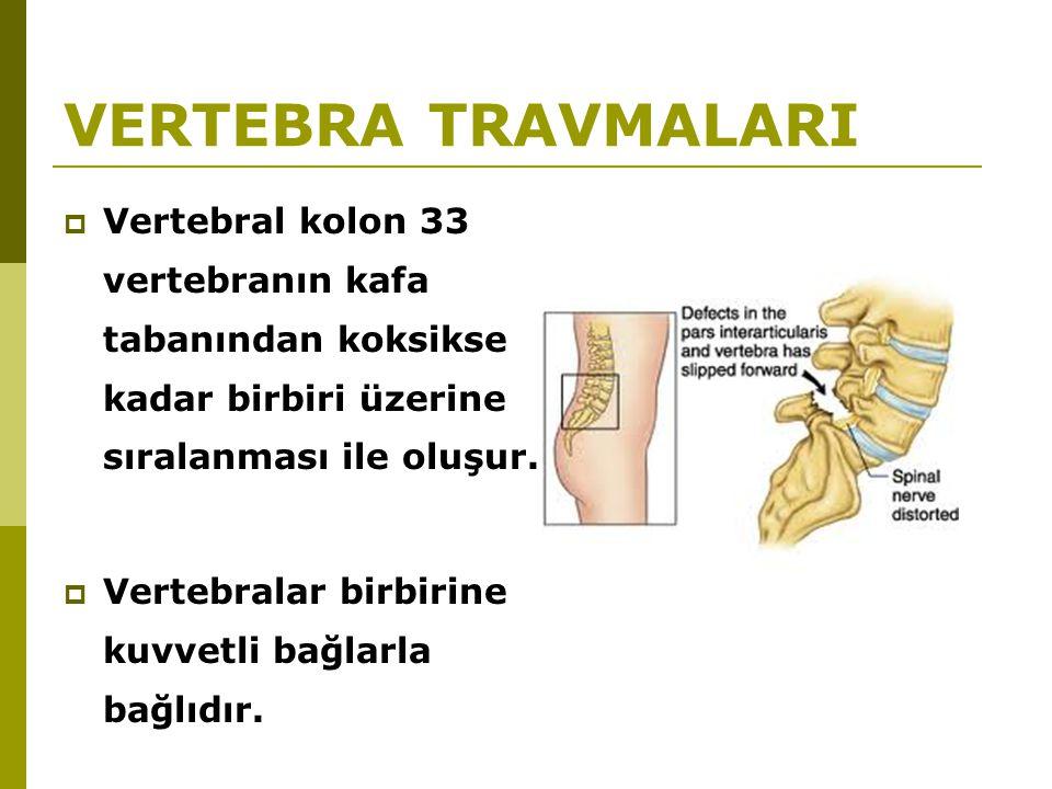 VERTEBRA TRAVMALARI Vertebral kolon 33 vertebranın kafa tabanından koksikse kadar birbiri üzerine sıralanması ile oluşur.