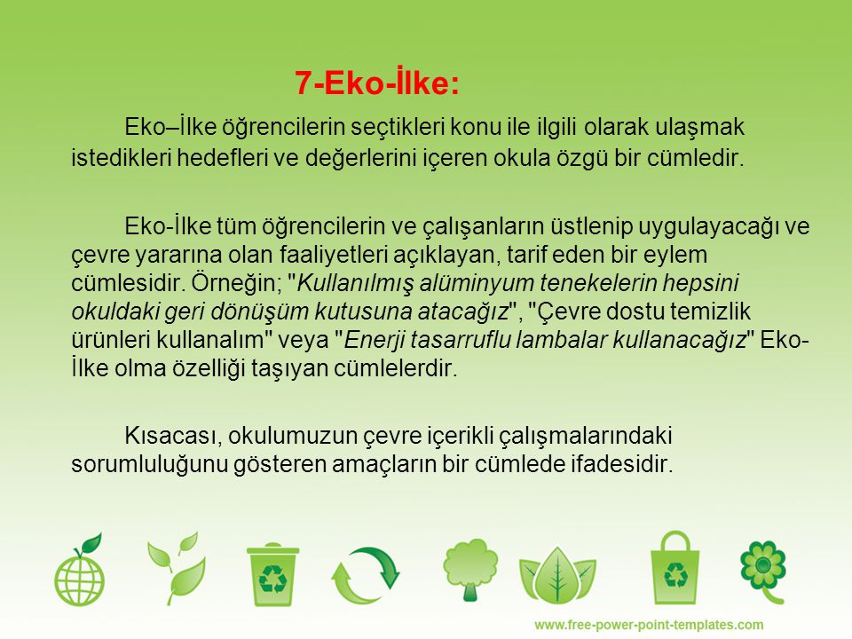 7-Eko-İlke: Eko–İlke öğrencilerin seçtikleri konu ile ilgili olarak ulaşmak istedikleri hedefleri ve değerlerini içeren okula özgü bir cümledir.