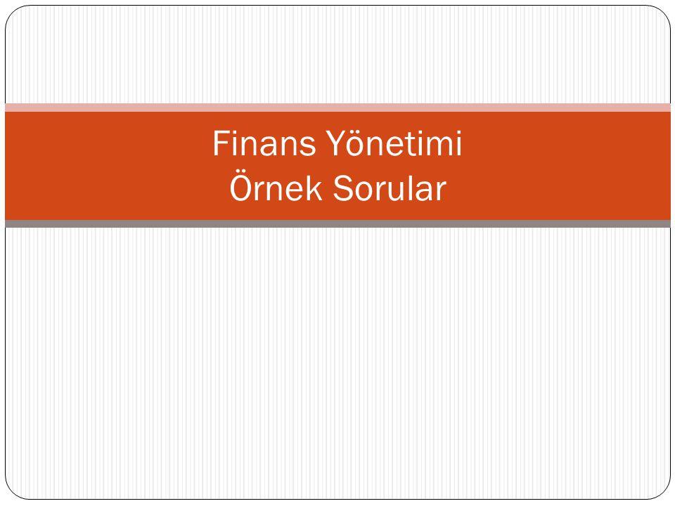 Finans Yönetimi Örnek Sorular