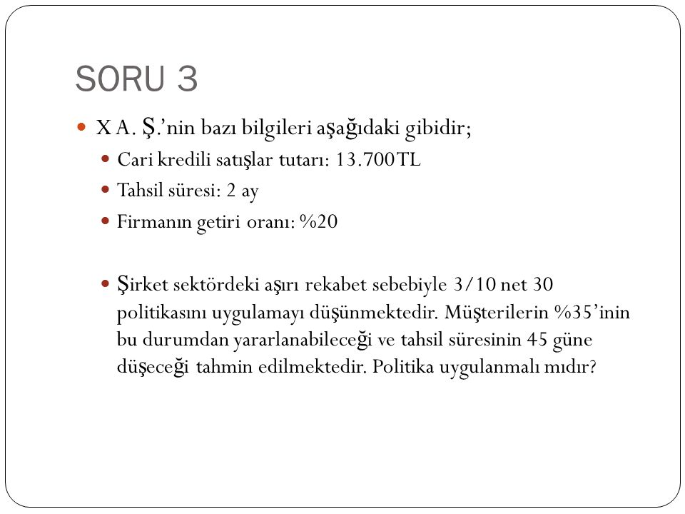 SORU 3 X A. Ş.'nin bazı bilgileri aşağıdaki gibidir;