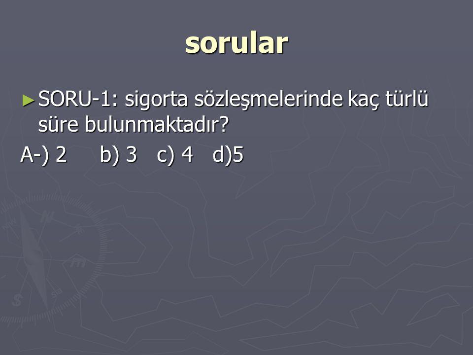 sorular SORU-1: sigorta sözleşmelerinde kaç türlü süre bulunmaktadır