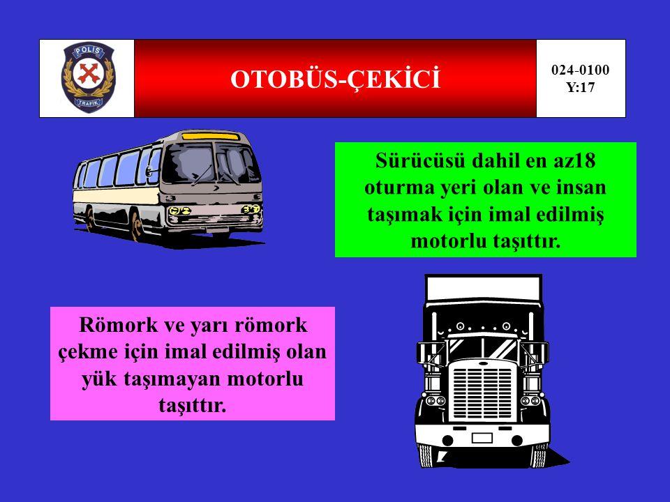 OTOBÜS-ÇEKİCİ 024-0100. Y:17. Sürücüsü dahil en az18 oturma yeri olan ve insan taşımak için imal edilmiş motorlu taşıttır.