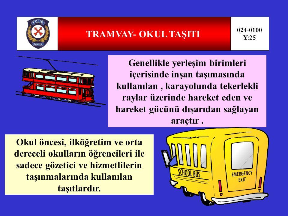 TRAMVAY- OKUL TAŞITI 024-0100. Y:25.