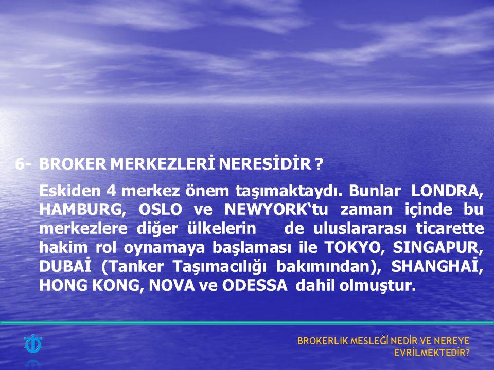 6- BROKER MERKEZLERİ NERESİDİR